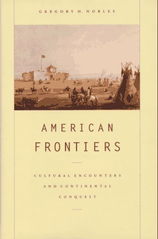 9780809024711: American Frontiers: Cultural Encounters and Continental Conquest
