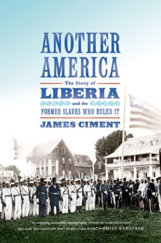 Another America: The Story of Liberia and the Former Slaves Who Ruled It: Ciment, James