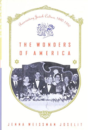 The Wonders of America: Reinventing Jewish Culture 1880-1950: Joselit, Jenna Weissman
