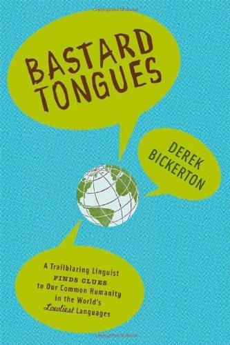 Bastard Tongues: A Trail-Blazing Linguist Finds Clues: Derek Bickerton