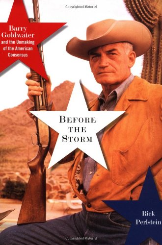9780809028597: Before the Storm: Barry Goldwater and the Unmaking of the American Consensus