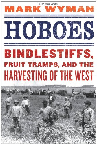9780809030217: Hoboes: Bindlestiffs, Fruit Tramps, and the Harvesting of the West
