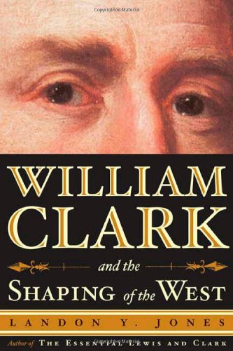 9780809030415: William Clark and the Shaping of the West