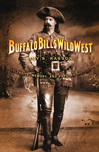 Buffalo Bills Wild West: Celebrity, Memory, and Popular History: Joy S. Kasson
