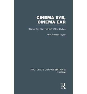 9780809034604: Cinema Eye, Cinema Ear: Some Key Film-Makers of the Sixties, 1st Edition