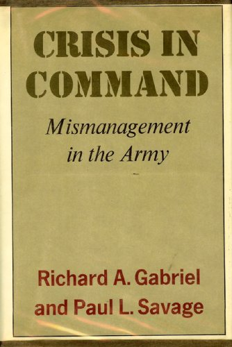 Crisis in command: Mismanagement in the Army: Gabriel, Richard A