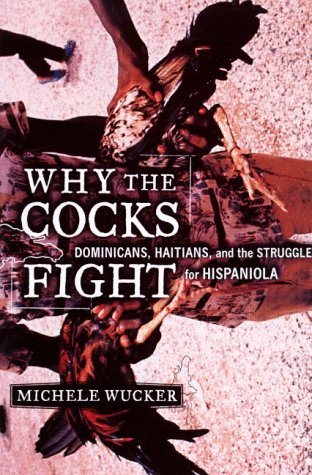 9780809037193: Why the Cocks Fight: Dominicans, Haitians, and the Struggle for Hispaniola