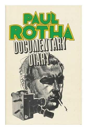 Documentary diary;: An informal history of the British documentary film, 1928-1939: Paul Rotha