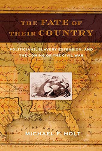 9780809044399: The Fate Of Their Country: Politicians, Slavery Extension, And The Coming Of The Civil War