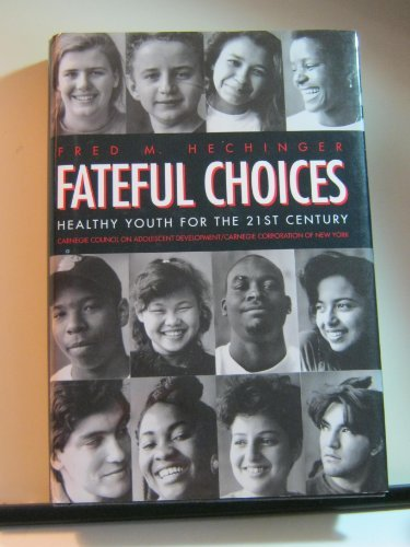 Fateful Choices: Healthy Youth for the 21st: Fred M. Hechinger