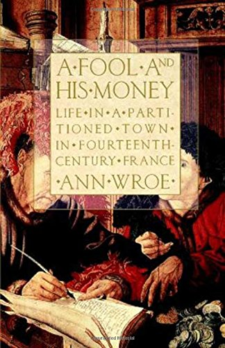 A FOOL AND HIS MONEY: Life in a Partitioned Town in Fourteenth-Century France.: WROE, Ann.