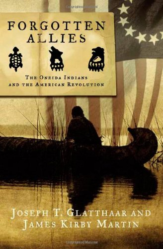 Forgotten Allies: The Oneida Indians and the American Revolution: Joseph T. Glatthaar