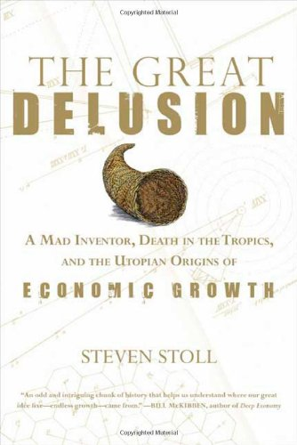 9780809051724: The Great Delusion: A Mad Inventor, Death in the Tropics, and the Utopian Origins of Economic Growth