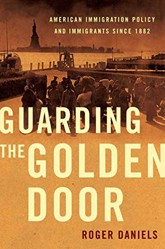 9780809053445: Guarding the Golden Door: American Immigration Policy and Immigrants Since 1882