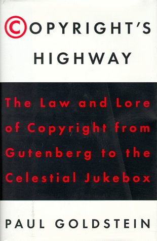 Copyrights Highway: From Gutenberg to the Celestial Jukebox: Goldstein, Paul