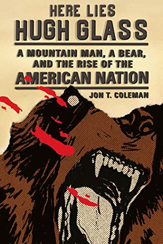9780809054596: Here Lies Hugh Glass: A Mountain Man, a Bear, and the Rise of the American Nation (An American Portrait)