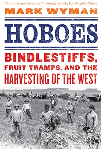 9780809054916: Hoboes: Bindlestiffs, Fruit Tramps, and the Harvesting of the West