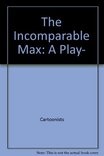9780809058235: The incomparable Max;: A play, (A Spotlight dramabook)