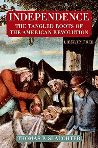 Independence: The Tangled Roots of the American: Thomas P. Slaughter