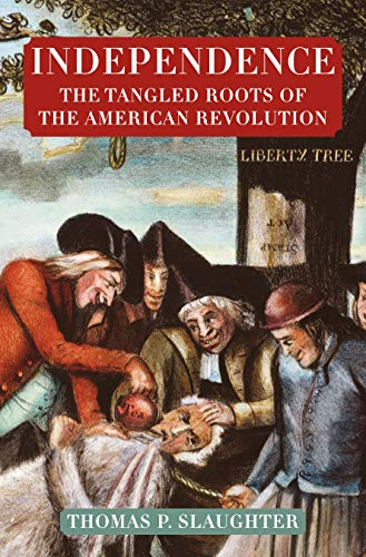 Independence: The Tangled Roots of the American Revolution: Thomas P. Slaughter