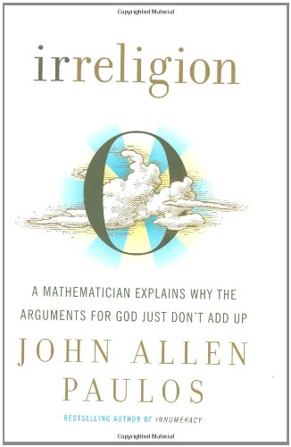 9780809059195: Irreligion: A Mathematician Explains Why the Arguments for God Just Don't Add Up