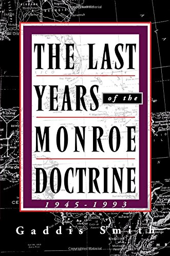 9780809064755: The Last Years of the Monroe Doctrine 1945-1993