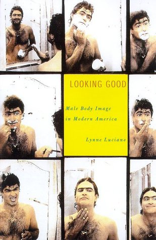 9780809066377: Looking Good: Male Body Image in Modern America