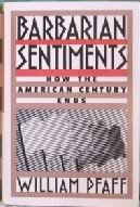 9780809066650: Barbarian Sentiments: How the American Century Ends