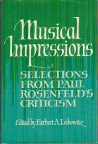 MUSICAL IMPRESSIONS: Selections from Paul Rosenfeld's Criticism.: Rosenfeld, Paul, Edited