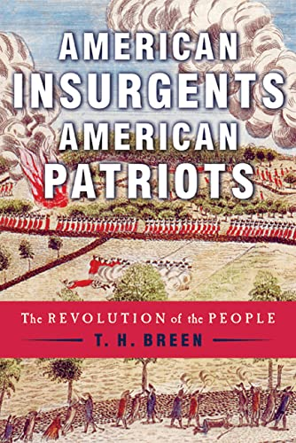 American Insurgents American Patriots -- The Revolution of the People: Breen, T. H.