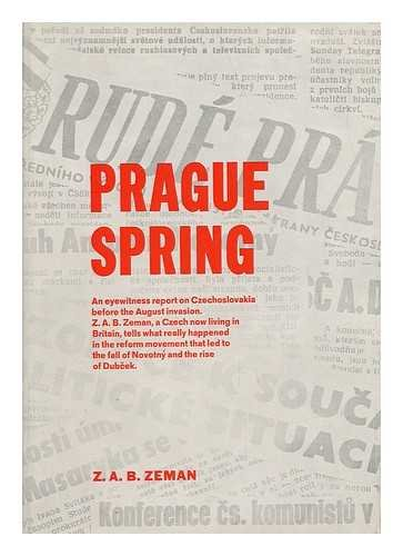 Prague Spring: An Eyewitness Report on Czechoslovakia Before the August Invasion (0809078457) by Z. A. B. Zeman