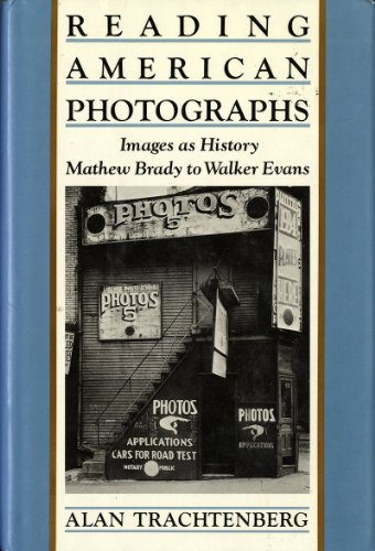 Reading American Photographs: Images As History-Mathew Brady to Walker Evans (9780809080373) by Alan Trachtenberg