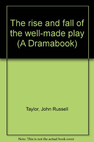 9780809082308: The rise and fall of the well-made play (A Dramabook)