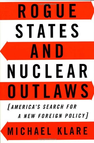 Rogue States and Nuclear Outlaws: America's Search for a New Foreign Policy: KLARE, Michael