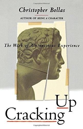 Cracking Up The Work of Unconscious Experience: Bollas, Christopher