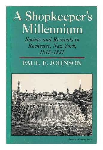 9780809086542: A shopkeeper's millennium: Society and revivals in Rochester, New York, 1815-1837 (American century series)