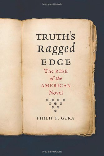 Truth's Ragged Edge: The Rise of the American Novel (0809094452) by Gura, Philip F.
