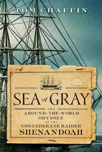 Sea of Gray: The Around-the-World Odyssey of the Confederate Raider Shenandoah (First Edition)