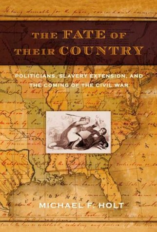 9780809095186: The Fate of Their Country: Politicians, Slavery Extension, and the Coming of the Civil War
