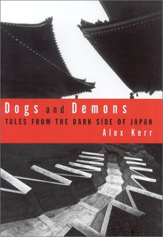 Dogs and Demons: Tales From the Dark Side of Modern Japan: Alex Kerr
