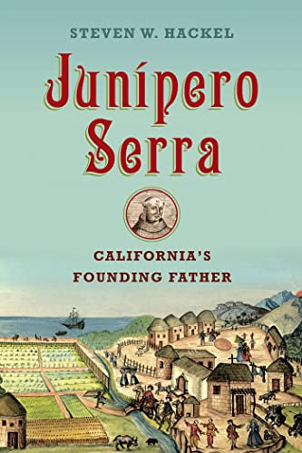 Junipero Serra: California's Founding Father (Hardcover): Steven Hackel