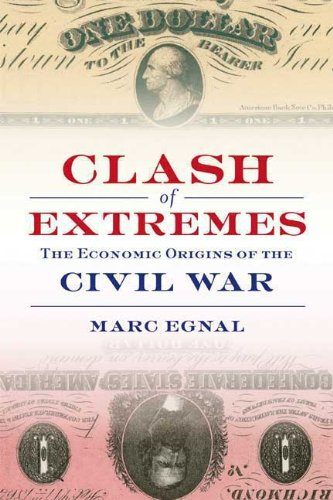 Clash of Extremes: The Economic Origins of the Civil War: Egnal, Marc