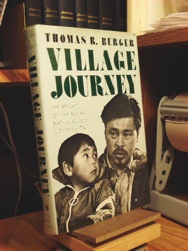 Village Journey: The Report of the Alaska Native Review Commission: Berger, Thomas R.