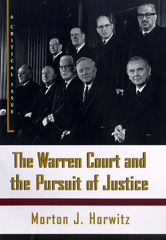 The Warren Court and the pursuit of justice.: Horwitz, Morton J.