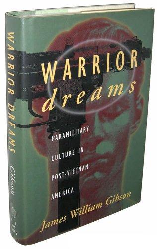 Warrior Dreams: Paramilitary Culture in Post-Vietnam America: James William Gibson