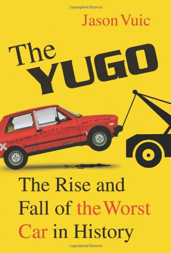 9780809098910: The Yugo: The Rise and Fall of the Worst Car in History