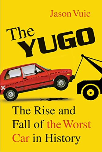 9780809098958: The Yugo: The Rise and Fall of the Worst Car in History