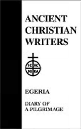 Egeria: Diary of a Pilgrimage. Translated and Annotated By George E. Gingras: Egeria, 4th / 5th ...
