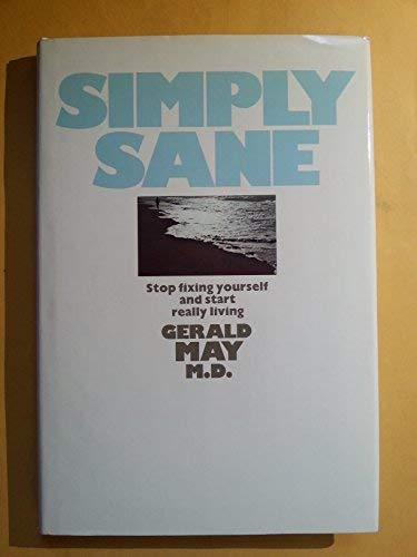 Simply Sane: Stop Fixing Yourself and Start Neatly Living: M. D. Gerald May