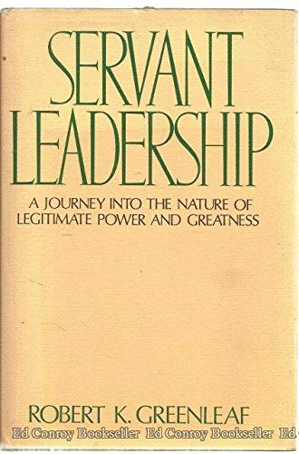 "greenleaf r k servant leadership a journey into the nature of legitimate power and greatness A journey into the nature of legitimate power he wrote on servant-leadership: ""the servant as k greenleaf's servant leadershipis one of."